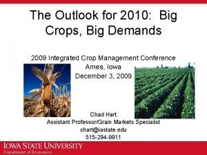 The Outlook for 2010 Big Crops Big Demands