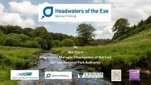 by Bea Davis Programme Manager Headwaters of the