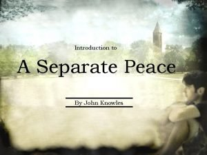 Introduction to A Separate Peace By John Knowles