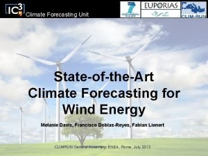 Climate Forecasting Unit StateoftheArt Climate Forecasting for Wind