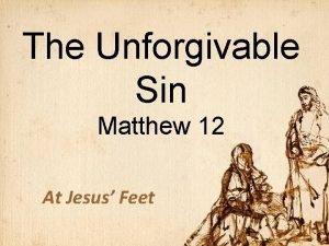 The Unforgivable Sin Matthew 12 At Jesus Feet