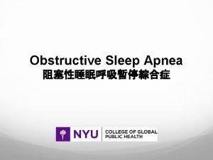 Obstructive Sleep Apnea SLEEP is a naturallyoccurring periodic