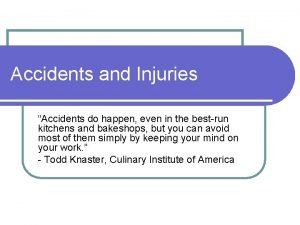 Accidents and Injuries Accidents do happen even in