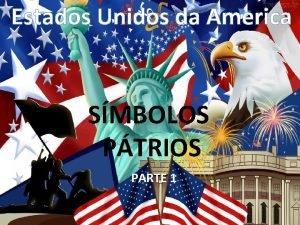 Estados Unidos da America SMBOLOS PTRIOS PARTE 1