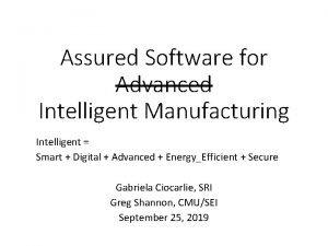 Assured Software for Advanced Intelligent Manufacturing Intelligent Smart