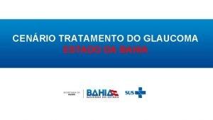 CENRIO TRATAMENTO DO GLAUCOMA ESTADO DA BAHIA PORTARIA