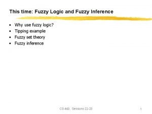 This time Fuzzy Logic and Fuzzy Inference Why