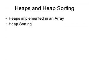 Heaps and Heap Sorting Heaps implemented in an