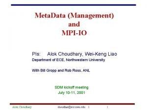 Meta Data Management and MPIIO PIs Alok Choudhary