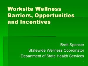 Worksite Wellness Barriers Opportunities and Incentives Brett Spencer