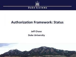 Duke Systems Authorization Framework Status Jeff Chase Duke
