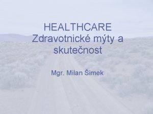 HEALTHCARE Zdravotnick mty a skutenost Mgr Milan imek