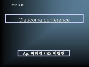 2012 11 16 Glaucoma conference Ap R 3