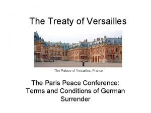 The Treaty of Versailles The Palace of Versailles