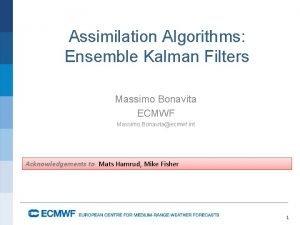 Assimilation Algorithms Ensemble Kalman Filters Massimo Bonavita ECMWF