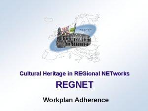 Cultural Heritage in REGional NETworks REGNET Workplan Adherence