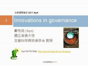 2011 April 1 Innovations in governance Ayo Ayo
