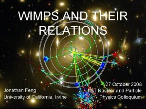 WIMPS AND THEIR RELATIONS Jonathan Feng University of