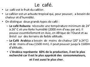 Le caf Le caf est le fruit du
