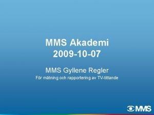 MMS Akademi 2009 10 07 MMS Gyllene Regler