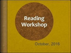 Reading Workshop October 2016 Some Important Guidelines Why