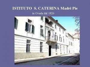 ISTITUTO S CATERINA Madri Pie in Ovada dal