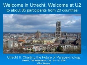 Welcome in Utrecht Welcome at U 2 to