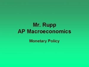 Mr Rupp AP Macroeconomics Monetary Policy Monetary Policy