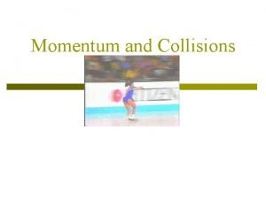 Momentum and Collisions Momentum and Impulse p The