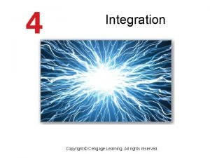 Integration Copyright Cengage Learning All rights reserved Objectives