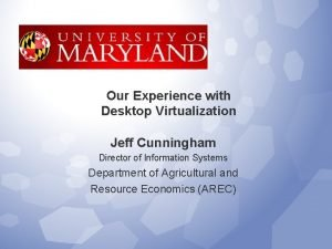 Our Experience with Desktop Virtualization Jeff Cunningham Director