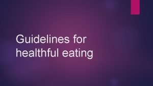 Guidelines for healthful eating Dietary Guidelines for Americans