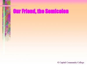 Our Friend the Semicolon Capital Community College Our