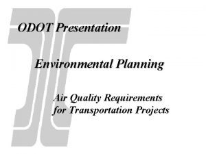 ODOT Presentation Environmental Planning Air Quality Requirements for