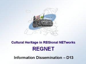Cultural Heritage in REGional NETworks REGNET Information Dissemination
