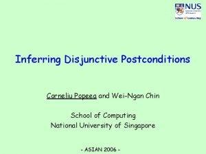 Inferring Disjunctive Postconditions Corneliu Popeea and WeiNgan Chin