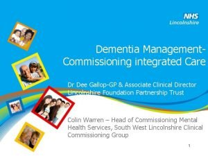 Dementia Management Commissioning integrated Care Dr Dee GallopGP