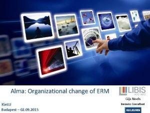 Alma Organizational change of ERM Gijs Noels IGe