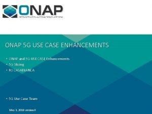 ONAP 5 G USE CASE ENHANCEMENTS ONAP and