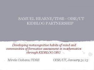 SAMUEL HEARNETDSB OISEUT KIDBLOG PARTNERSHIP Developing metacognitive habits