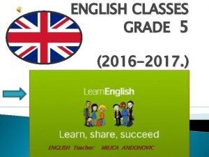 ENGLISH CLASSES GRADE 5 2016 2017 ENGLISH Teacher