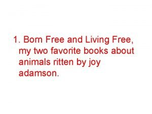 1 Born Free and Living Free my two