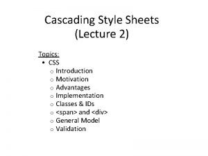 Cascading Style Sheets Lecture 2 Topics CSS o