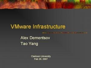 VMware Infrastructure Alex Dementsov Tao Yang Clarkson University