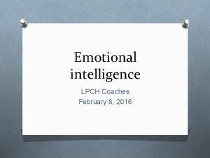 Emotional intelligence LPCH Coaches February 8 2016 Emotional