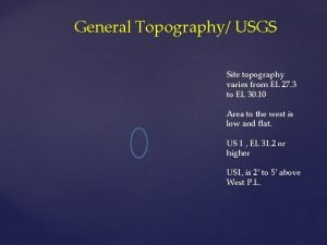 General Topography USGS Site topography varies from EL