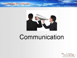 Learning for everyone Communication Learning for everyone Overview