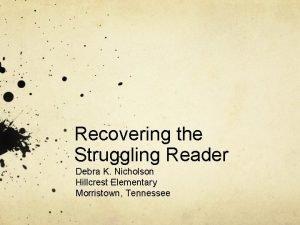 Recovering the Struggling Reader Debra K Nicholson Hillcrest