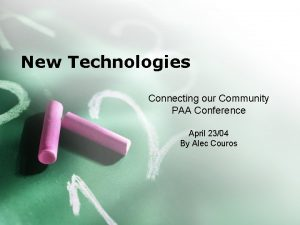 New Technologies Connecting our Community PAA Conference April