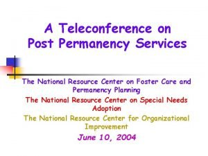 A Teleconference on Post Permanency Services The National
